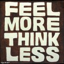 Feel More Think Less