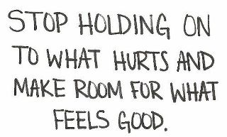 stop holding on to what hurts- make room for good