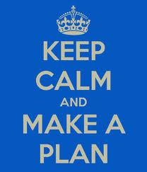 Keep calm and make a plan